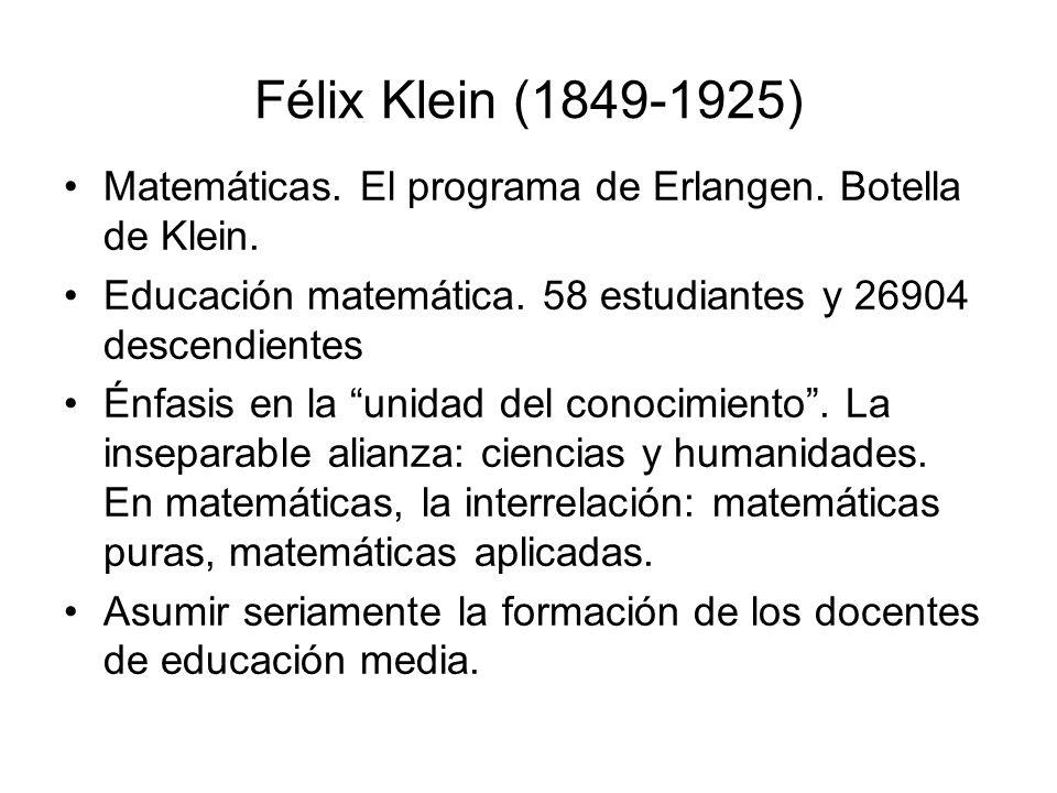 Félix Klein (1849-1925) Matemáticas. El programa de Erlangen. Botella de Klein. Educación matemática. 58 estudiantes y 26904 descendientes Énfasis en