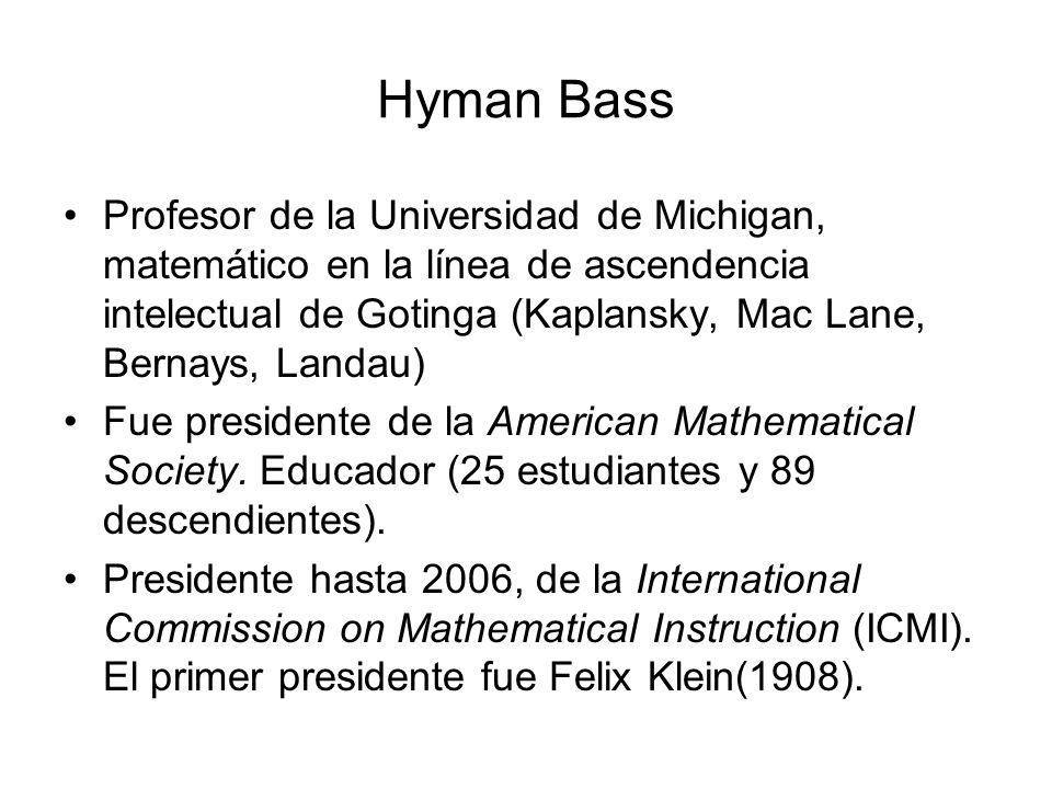 Hyman Bass Profesor de la Universidad de Michigan, matemático en la línea de ascendencia intelectual de Gotinga (Kaplansky, Mac Lane, Bernays, Landau)