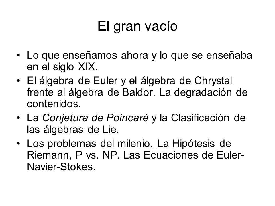 El gran vacío Lo que enseñamos ahora y lo que se enseñaba en el siglo XIX. El álgebra de Euler y el álgebra de Chrystal frente al álgebra de Baldor. L