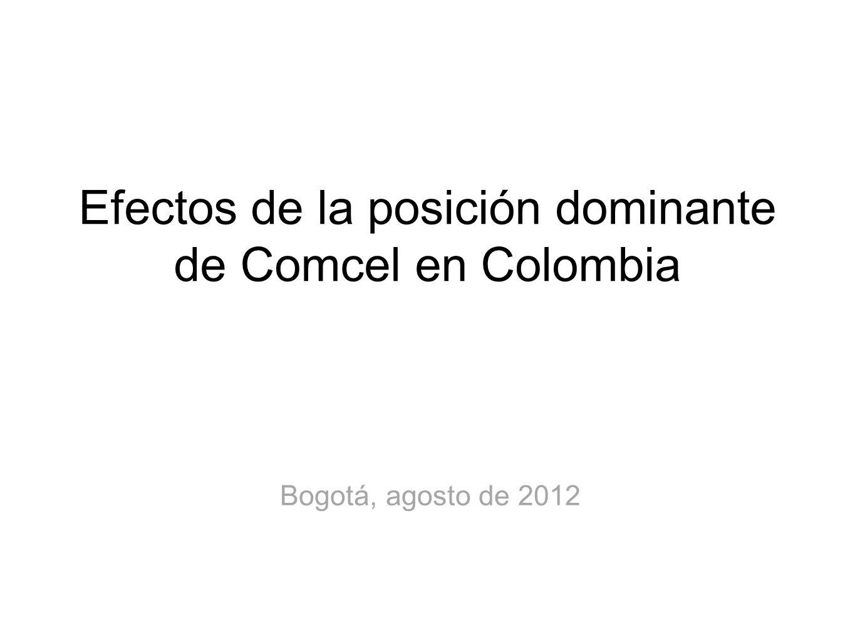 Efectos de la posición dominante de Comcel en Colombia Bogotá, agosto de 2012