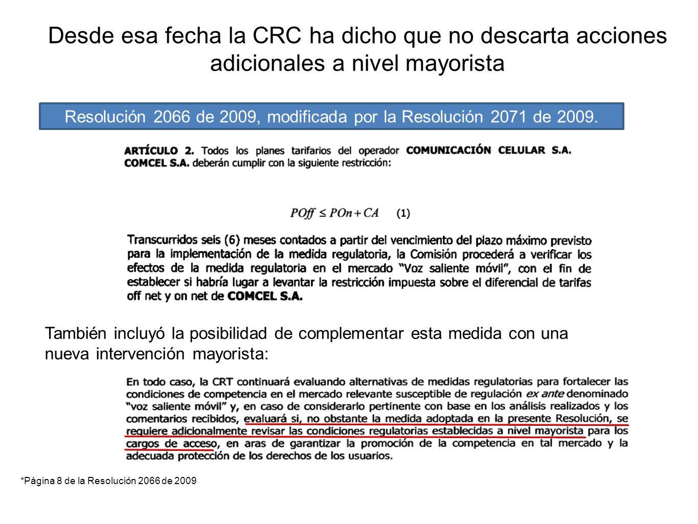 Desde esa fecha la CRC ha dicho que no descarta acciones adicionales a nivel mayorista *Página 8 de la Resolución 2066 de 2009 Resolución 2066 de 2009