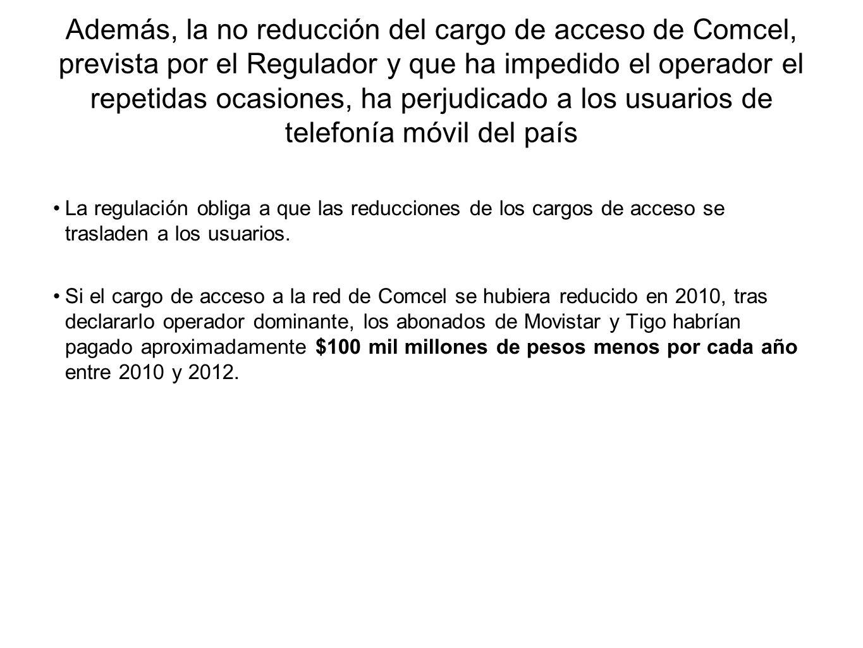 Además, la no reducción del cargo de acceso de Comcel, prevista por el Regulador y que ha impedido el operador el repetidas ocasiones, ha perjudicado