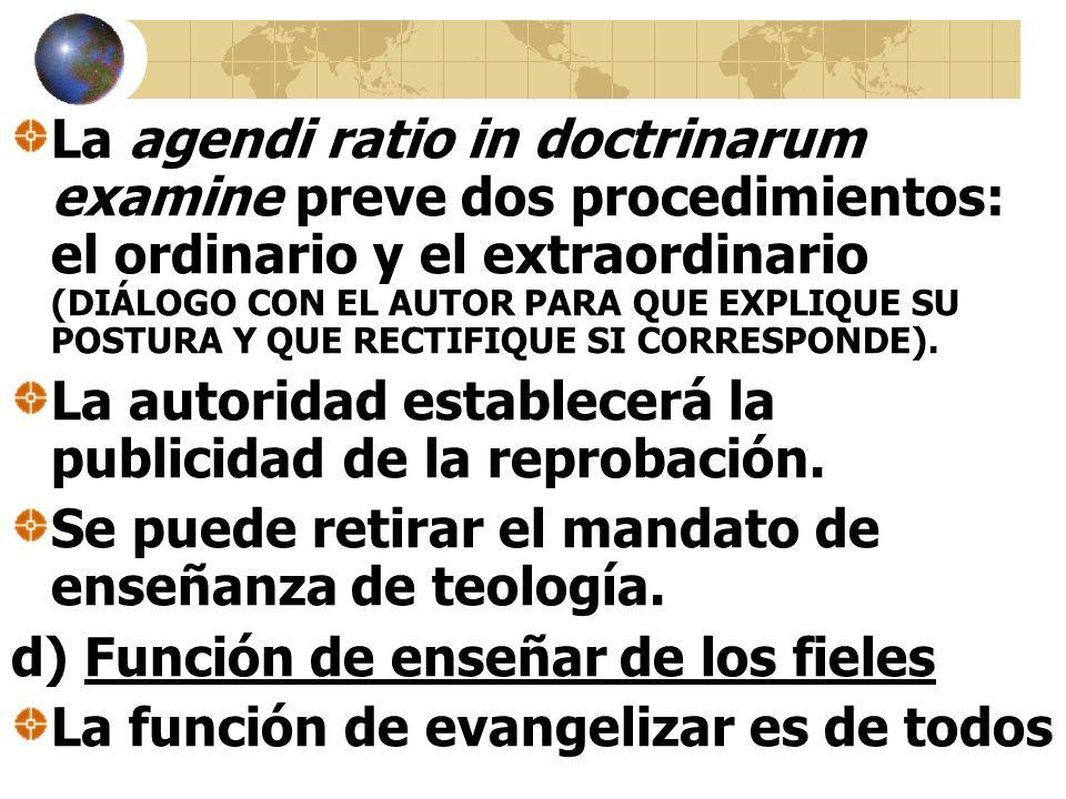 La agendi ratio in doctrinarum examine preve dos procedimientos: el ordinario y el extraordinario (DIÁLOGO CON EL AUTOR PARA QUE EXPLIQUE SU POSTURA Y QUE RECTIFIQUE SI CORRESPONDE).