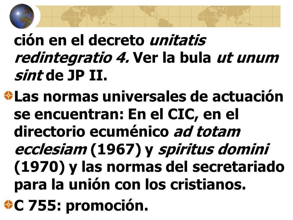 ción en el decreto unitatis redintegratio 4. Ver la bula ut unum sint de JP II.