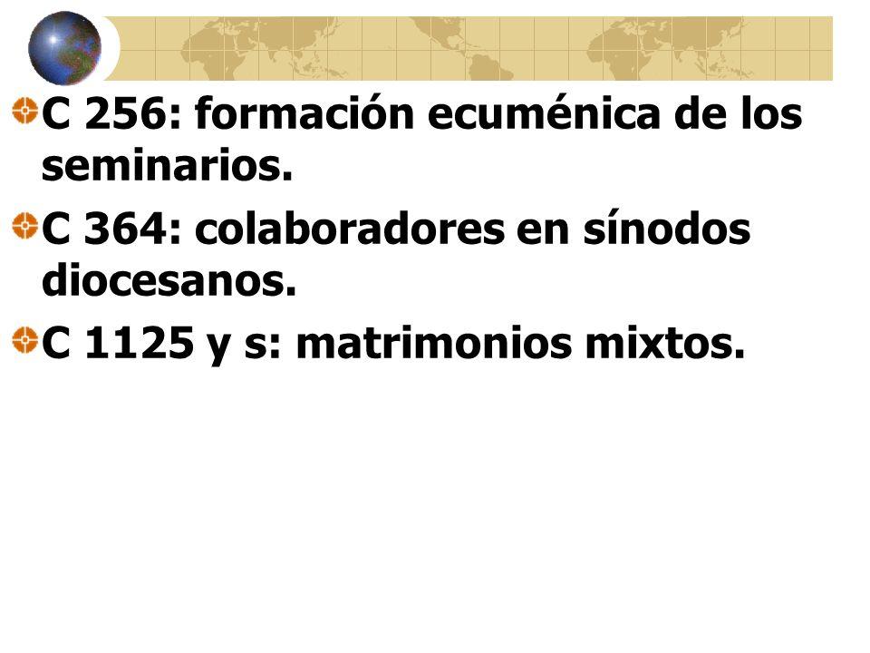 C 256: formación ecuménica de los seminarios. C 364: colaboradores en sínodos diocesanos.