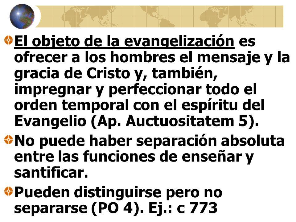 El objeto de la evangelización es ofrecer a los hombres el mensaje y la gracia de Cristo y, también, impregnar y perfeccionar todo el orden temporal con el espíritu del Evangelio (Ap.