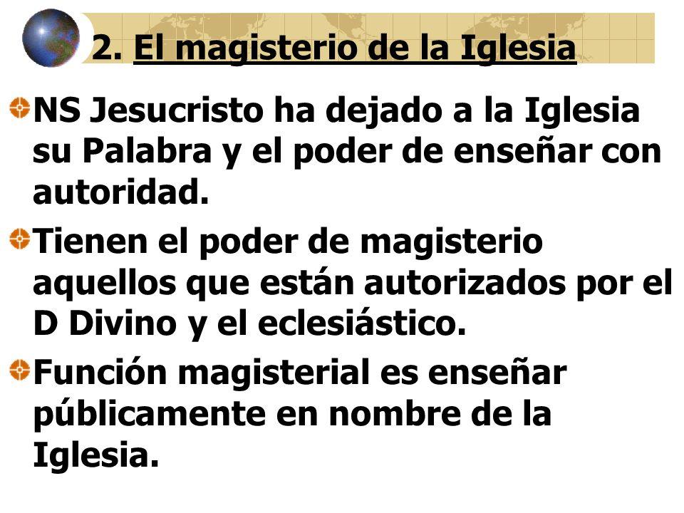 2. El magisterio de la Iglesia NS Jesucristo ha dejado a la Iglesia su Palabra y el poder de enseñar con autoridad. Tienen el poder de magisterio aque