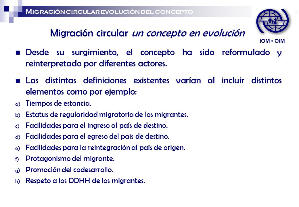 Aceptación contemporánea del concepto de migración circular No existe una definición universalmente aceptada de la migración circular; noción en evolución.