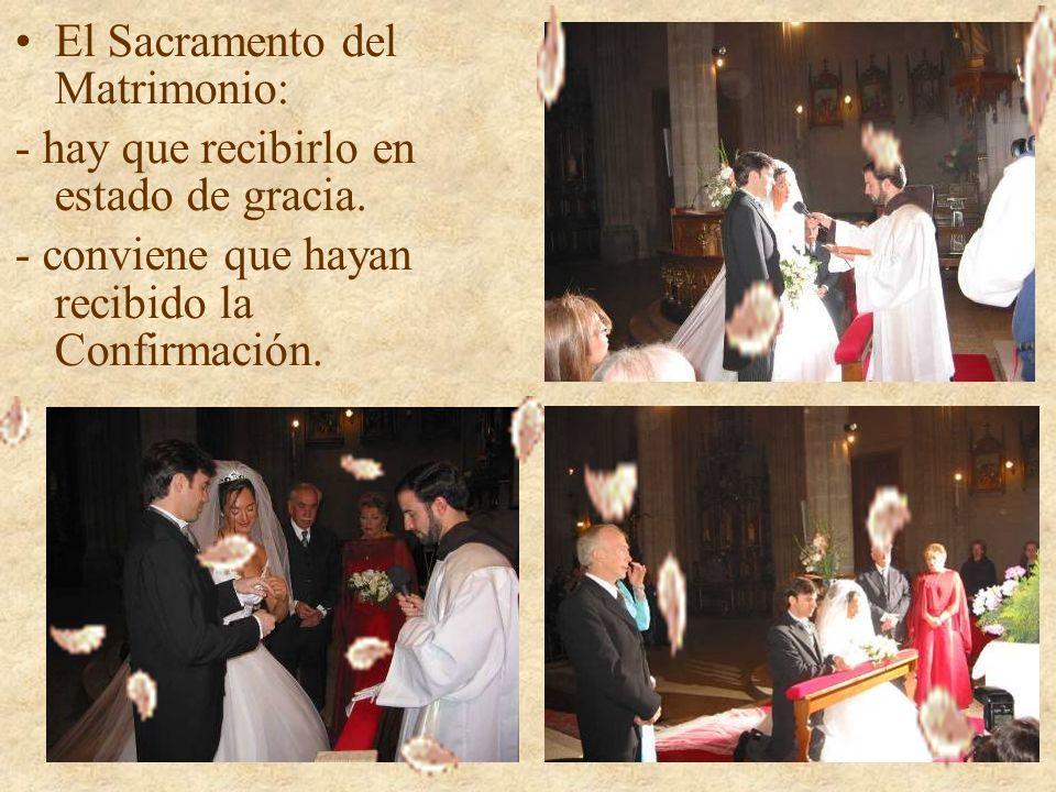 El Sacramento del Matrimonio: - hay que recibirlo en estado de gracia.