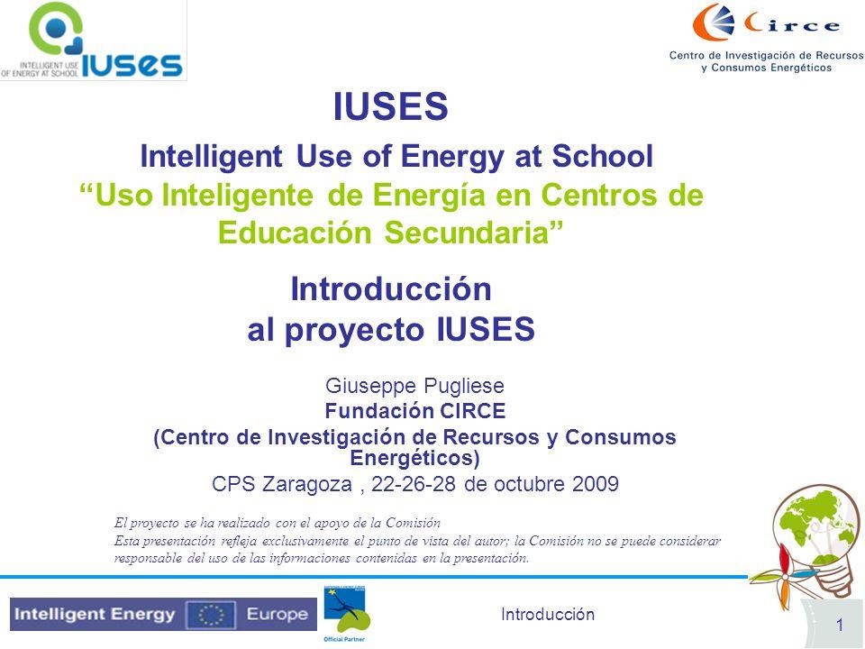 Introducción 2 Socios Coordinador: AREA Science Park – Italia (www.areasciecepark.com )www.areasciecepark.comSocios: CIRCE - Centro de Investigación de Recursos y Consumos Energéticos, España (http://circe.cps.unizar.es)http://circe.cps.unizar.es University of Ruse Angel Kanchev , Bulgaria (www.ru.acad.bg)www.ru.acad.bg IVAM UvA bv, Olanda (www.ivam.uva.nl)www.ivam.uva.nl STENUM GmbH, Austria (www.stenum.at)www.stenum.at JRPIC - the Educational Centre for Adults of Jelgava, Lettonia (www.jrpic.lv)www.jrpic.lv CERTH - Centre for Research and Technology, Grecia (www.certh.gr)www.certh.gr ENVIROS s.r.o., Repubblica Ceca (www.enviros.cz)www.enviros.cz Cork Institute of Technology, Clean Technology Centre–CIT, Irlanda (www.cit.ie)www.cit.ie University of Leoben, Austria (www.unileoben.ac.at)www.unileoben.ac.at Immaginario Scientifico – Science Center, Italia (www.immaginarioscientifico.it)www.immaginarioscientifico.it Prioriterre - Centre dInformation et de Conseil sur les consommations dénergie, Non governmental organization, Francia (www.prioriterre.org)www.prioriterre.org Politechnica University of Bucharest, Romania (www.energ.pub.ro)www.energ.pub.ro The Company for Research & Development, Engineering and Manufacturing for Automation Equipment and Systems – IPASA, Romania (www.ipa.ro)www.ipa.ro Slovenski E-Forum, Society for Energy Economics & Environment, Slovenia (www.se-f.si)www.se-f.si Participan 15 entidades, cubren 14 países de la UE - CIRCE es la institución responsable en España !!