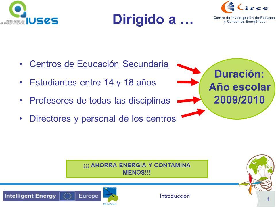 Introducción 4 Dirigido a … Centros de Educación Secundaria Estudiantes entre 14 y 18 años Profesores de todas las disciplinas Directores y personal de los centros ¡¡¡ AHORRA ENERGÍA Y CONTAMINA MENOS!!.