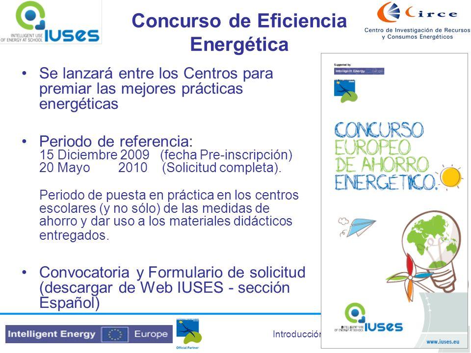 Introducción 8 Concurso de Eficiencia Energética Junio 2010: Premios nacionales Tres categorías Institutos 1º premio: 3.000 2º premio: 1.500 3º premio: 500.