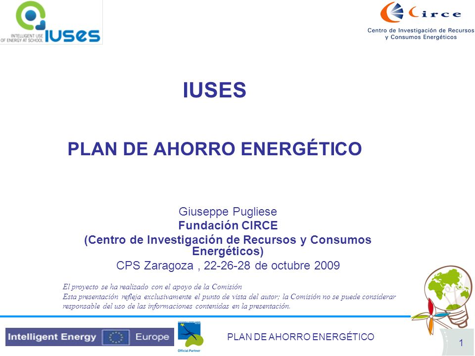 PLAN DE AHORRO ENERGÉTICO 1 IUSES PLAN DE AHORRO ENERGÉTICO Giuseppe Pugliese Fundación CIRCE (Centro de Investigación de Recursos y Consumos Energéti