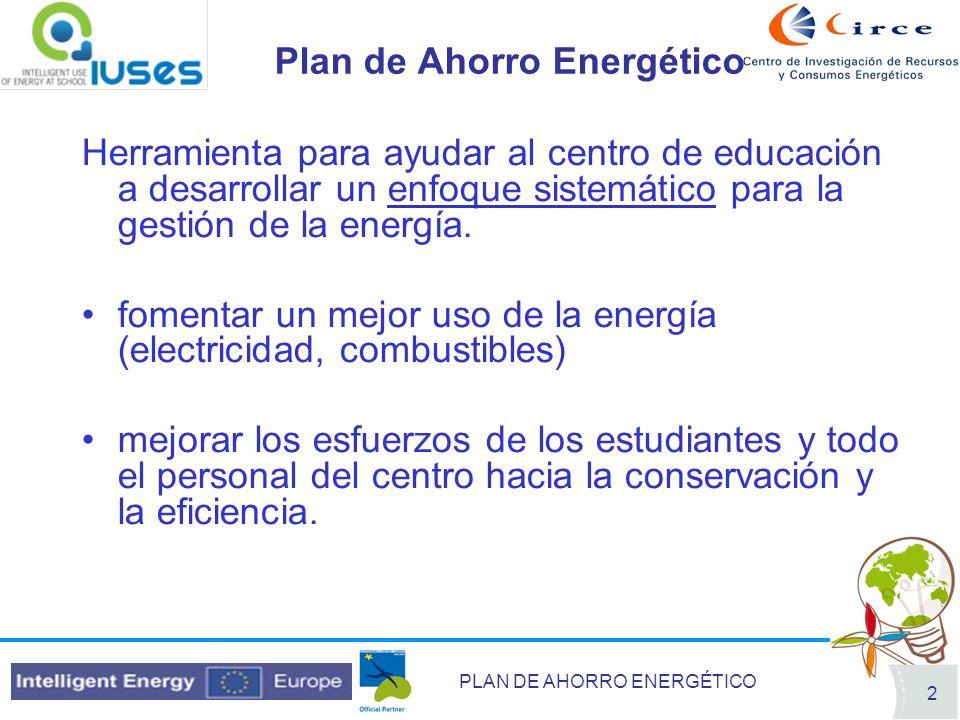 PLAN DE AHORRO ENERGÉTICO 2 Plan de Ahorro Energético Herramienta para ayudar al centro de educación a desarrollar un enfoque sistemático para la gest