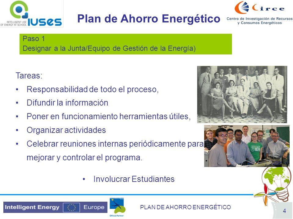 PLAN DE AHORRO ENERGÉTICO 4 Paso 1 Designar a la Junta/Equipo de Gestión de la Energía) Plan de Ahorro Energético Tareas: Responsabilidad de todo el p