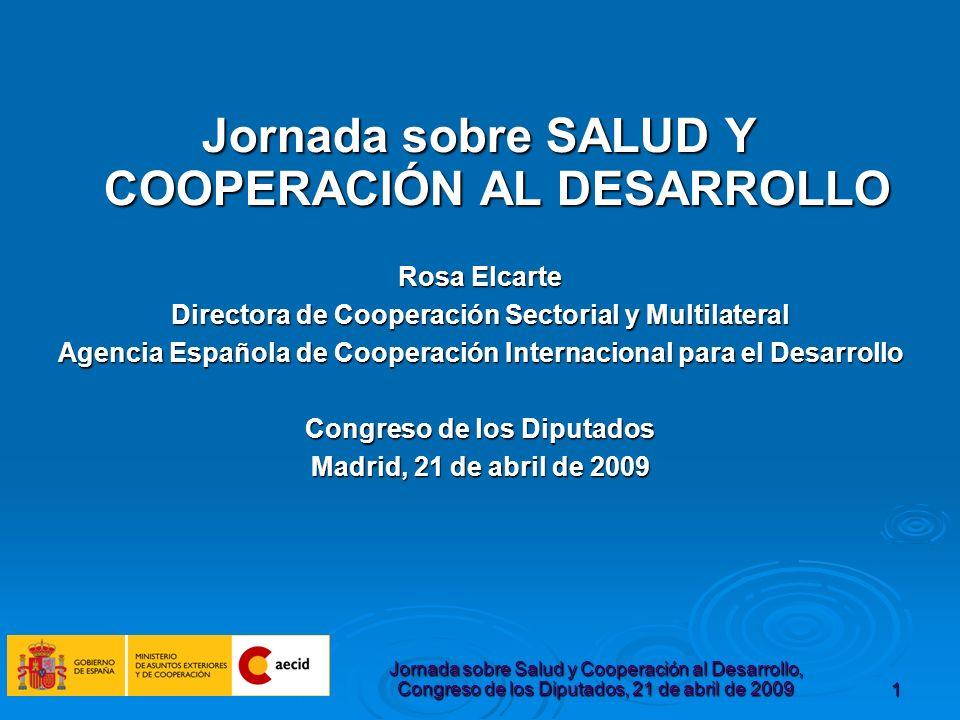 Jornada sobre Salud y Cooperación al Desarrollo, Congreso de los Diputados, 21 de abril de 200912 Arquitectura de la Ayuda SALUD en la Cooperación Española (II) COMBINACION DE COMBINACION DE Enfoque programático; apoyos presupuestarios sectoriales en salud.