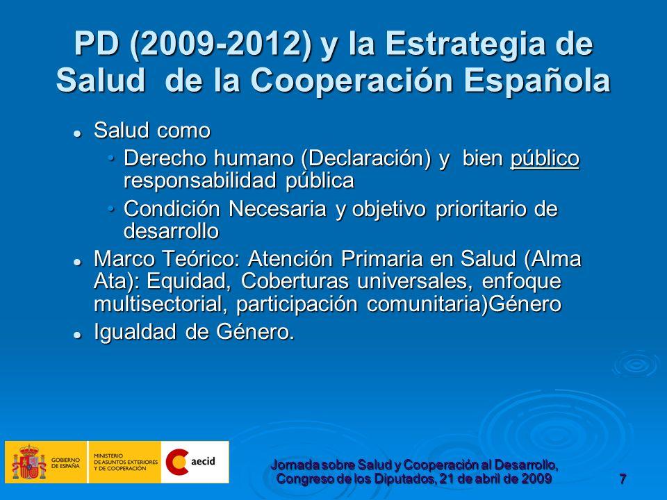 Jornada sobre Salud y Cooperación al Desarrollo, Congreso de los Diputados, 21 de abril de 20098 PD (2009-2012) y la Estrategia de Salud de la Cooperación Española Líneas Estratégicas : Mejora de los Servicios Básicos de Salud: Mejora de los Servicios Básicos de Salud: Fort.