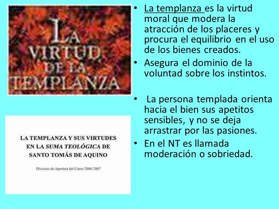 La templanza es la virtud moral que modera la atracción de los placeres y procura el equilibrio en el uso de los bienes creados. Asegura el dominio de