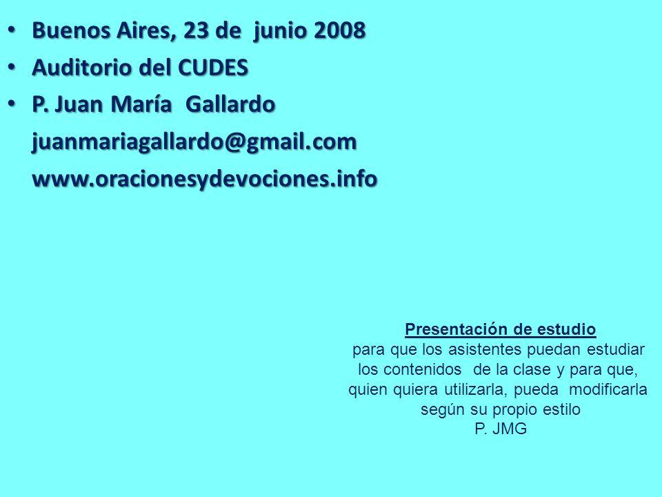 Buenos Aires, 23 de junio 2008 Buenos Aires, 23 de junio 2008 Auditorio del CUDES Auditorio del CUDES P. Juan María Gallardo P. Juan María Gallardojua