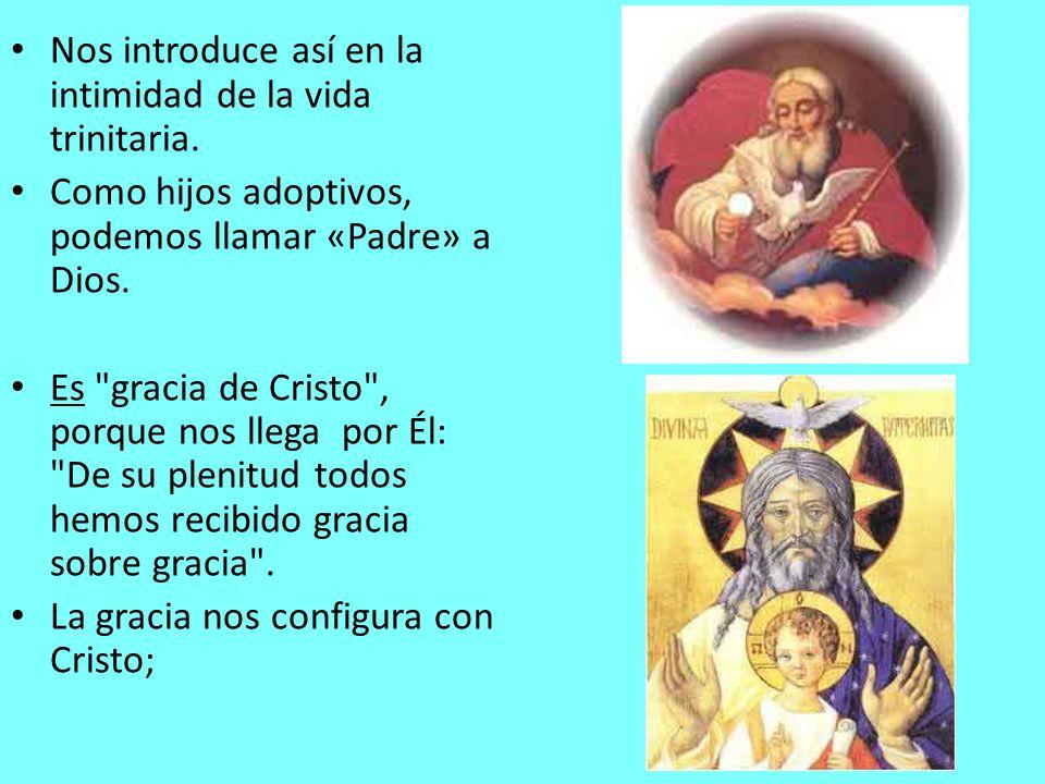 Nos introduce así en la intimidad de la vida trinitaria. Como hijos adoptivos, podemos llamar «Padre» a Dios. Es