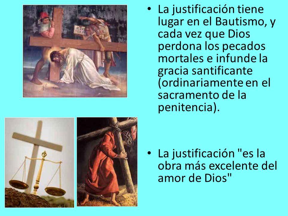 La justificación tiene lugar en el Bautismo, y cada vez que Dios perdona los pecados mortales e infunde la gracia santificante (ordinariamente en el s