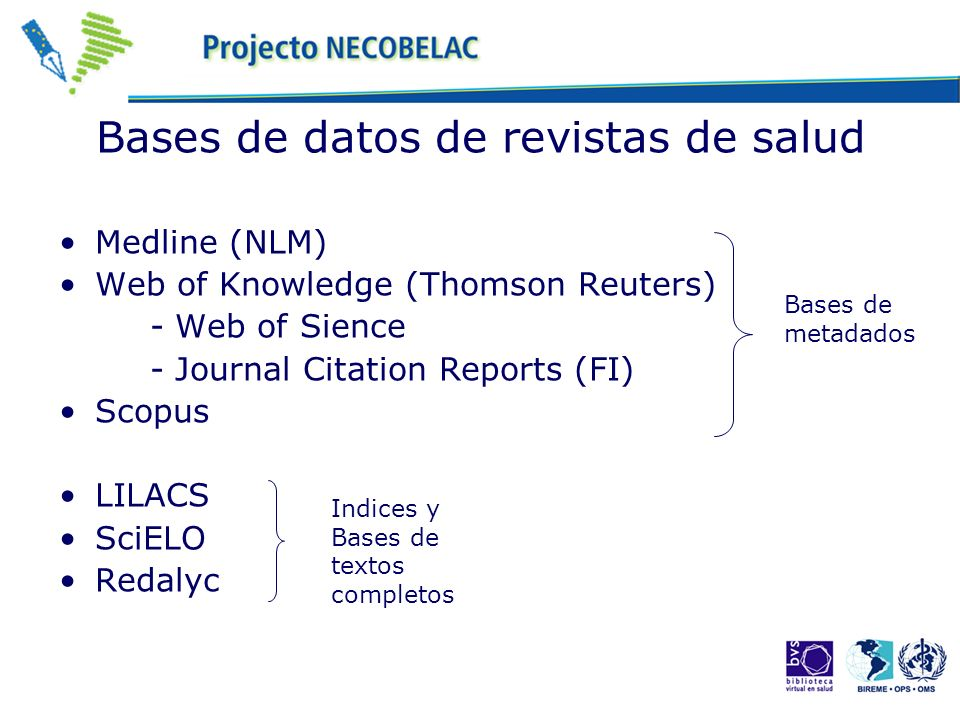 Bases de datos de revistas de salud Medline (NLM) Web of Knowledge (Thomson Reuters) - Web of Sience - Journal Citation Reports (FI) Scopus LILACS Sci