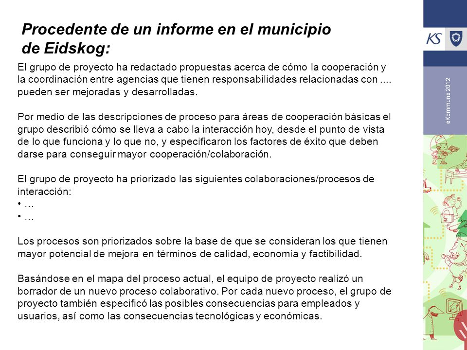 eKommune 2012 El grupo de proyecto ha redactado propuestas acerca de cómo la cooperación y la coordinación entre agencias que tienen responsabilidades