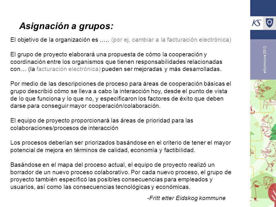 eKommune 2012 El objetivo de la organización es ….. (por ej. cambiar a la facturación electrónica) El grupo de proyecto elaborará una propuesta de cóm