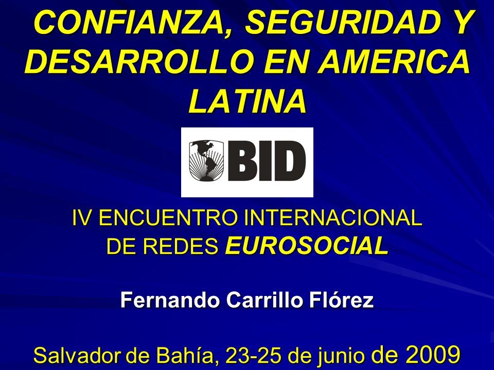 CONFIANZA, SEGURIDAD Y DESARROLLO EN AMERICA LATINA IV ENCUENTRO INTERNACIONAL DE REDES EUROSOCIAL Fernando Carrillo Flórez Salvador de Bahía, 23-25 de junio de 2009 CONFIANZA, SEGURIDAD Y DESARROLLO EN AMERICA LATINA IV ENCUENTRO INTERNACIONAL DE REDES EUROSOCIAL Fernando Carrillo Flórez Salvador de Bahía, 23-25 de junio de 2009