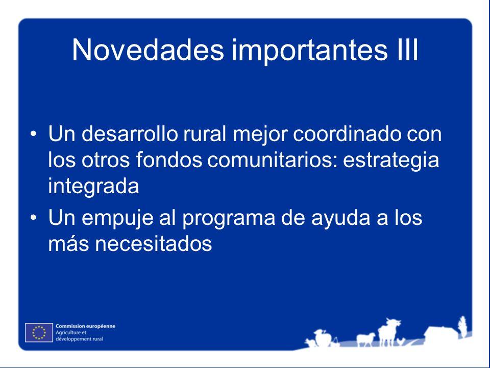 Novedades importantes III Un desarrollo rural mejor coordinado con los otros fondos comunitarios: estrategia integrada Un empuje al programa de ayuda a los más necesitados