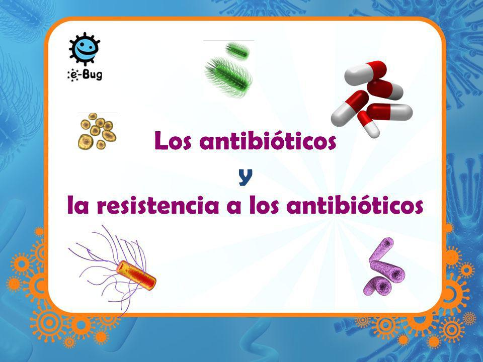 Los antibióticos y la resistencia a los antibióticos