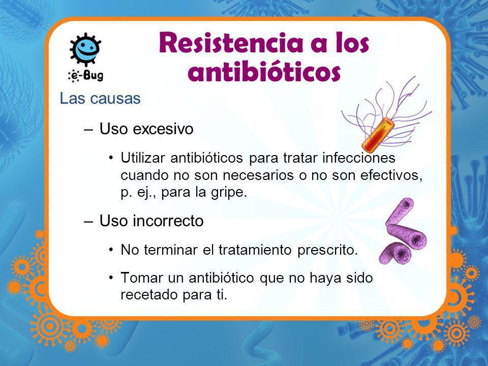 Resistencia a los antibióticos Las causas –Uso excesivo Utilizar antibióticos para tratar infecciones cuando no son necesarios o no son efectivos, p.