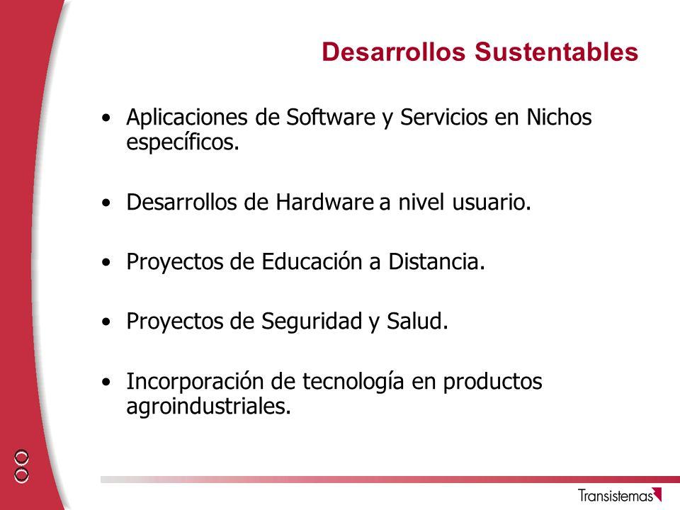 Desarrollos Sustentables Aplicaciones de Software y Servicios en Nichos específicos. Desarrollos de Hardware a nivel usuario. Proyectos de Educación a