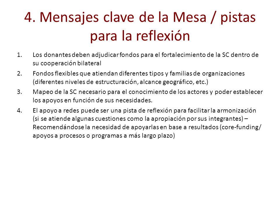 4. Mensajes clave de la Mesa / pistas para la reflexión 1.Los donantes deben adjudicar fondos para el fortalecimiento de la SC dentro de su cooperació