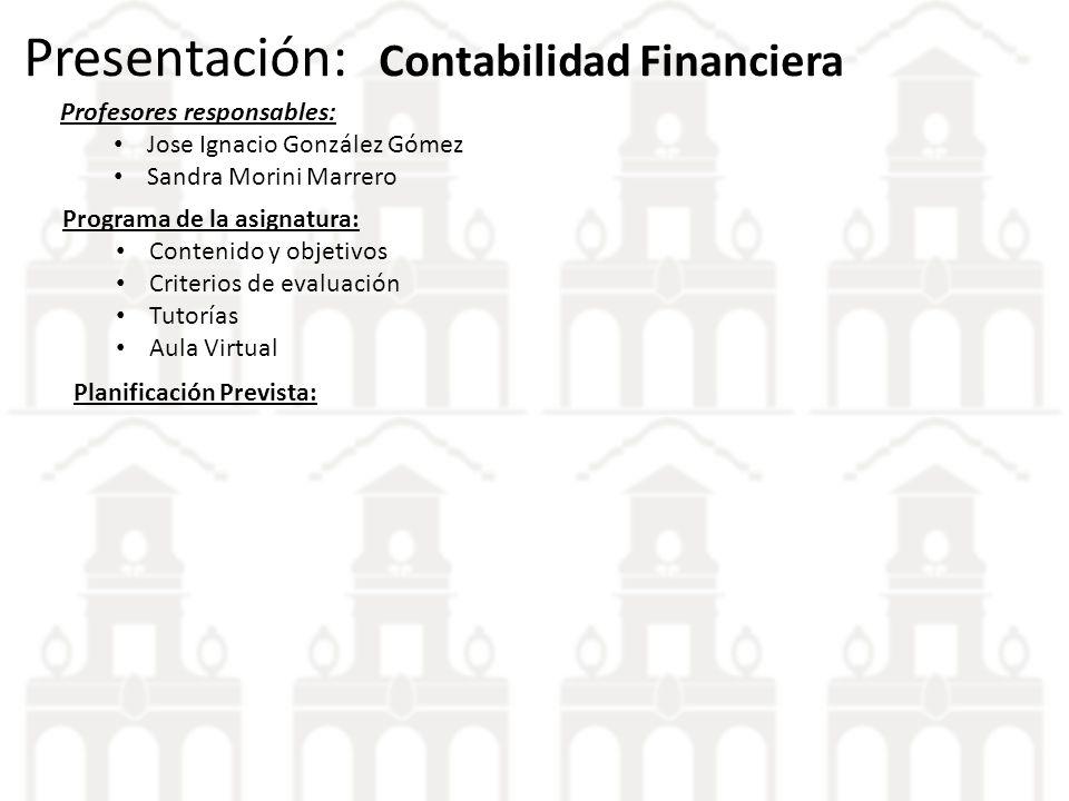Presentación: Contabilidad Financiera Profesores responsables: Jose Ignacio González Gómez Sandra Morini Marrero Programa de la asignatura: Contenido
