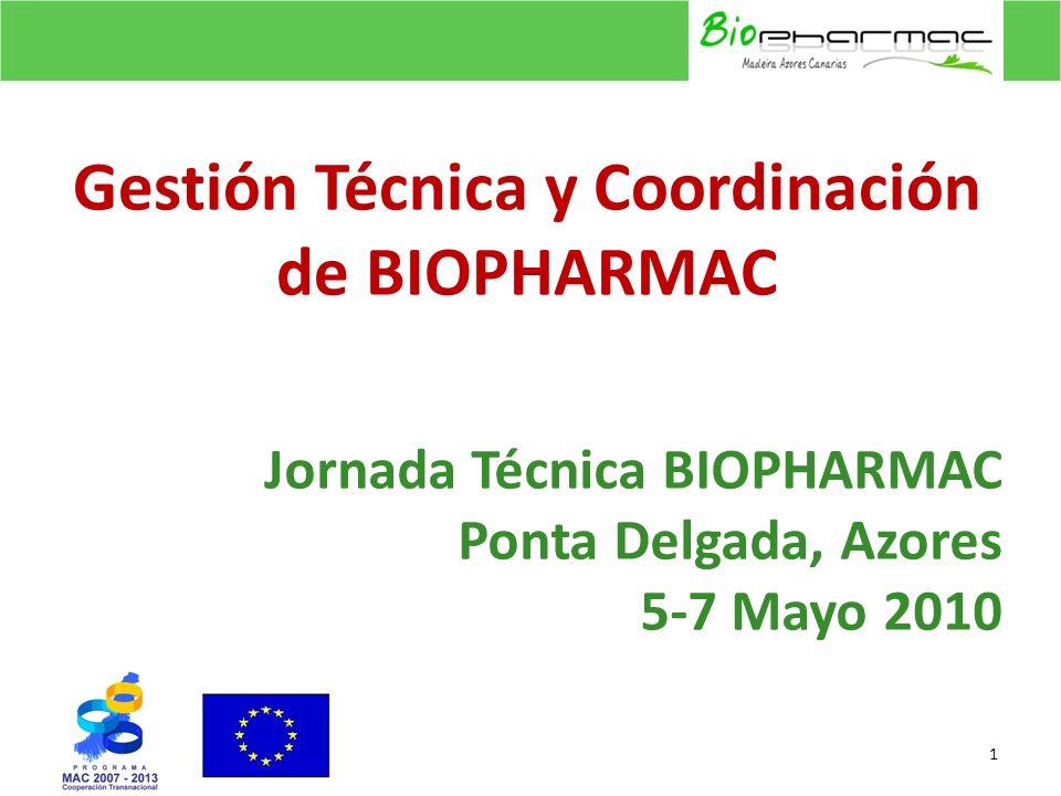 Jornada Técnica BIOPHARMAC Ponta Delgada, Azores 5-7 Mayo 2010 1 Gestión Técnica y Coordinación de BIOPHARMAC