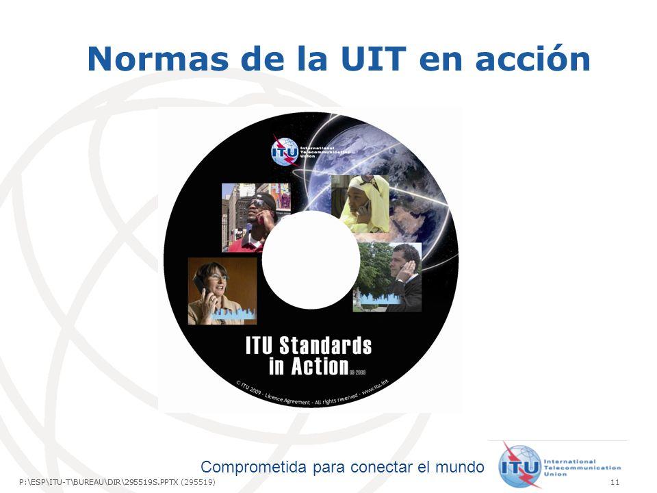 Comprometida para conectar el mundo P:\ESP\ITU-T\BUREAU\DIR\295519S.PPTX11P:\ESP\ITU-T\BUREAU\DIR\295519S.PPTX (295519) Normas de la UIT en acción