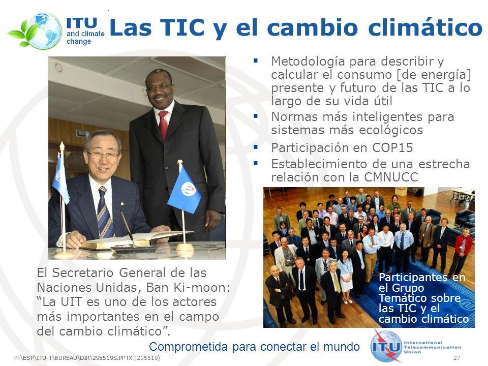 Comprometida para conectar el mundo P:\ESP\ITU-T\BUREAU\DIR\295519S.PPTX27P:\ESP\ITU-T\BUREAU\DIR\295519S.PPTX (295519) Las TIC y el cambio climático