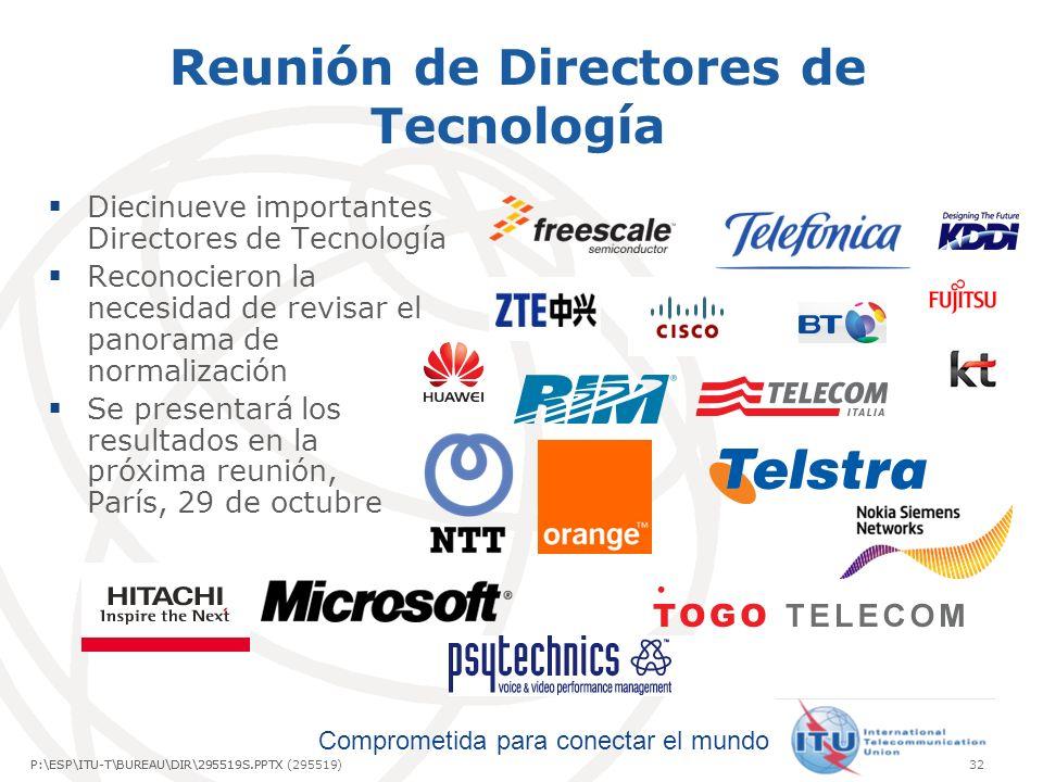 Comprometida para conectar el mundo P:\ESP\ITU-T\BUREAU\DIR\295519S.PPTX32P:\ESP\ITU-T\BUREAU\DIR\295519S.PPTX (295519) Reunión de Directores de Tecnología Diecinueve importantes Directores de Tecnología Reconocieron la necesidad de revisar el panorama de normalización Se presentará los resultados en la próxima reunión, París, 29 de octubre