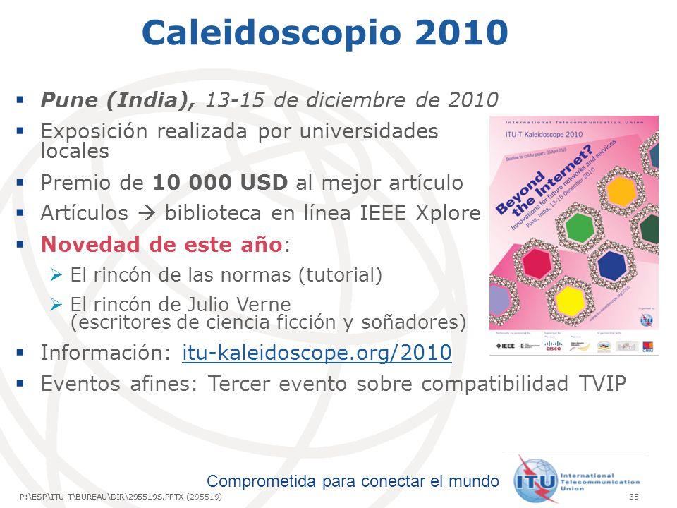 Comprometida para conectar el mundo P:\ESP\ITU-T\BUREAU\DIR\295519S.PPTX35P:\ESP\ITU-T\BUREAU\DIR\295519S.PPTX (295519) Caleidoscopio 2010 Pune (India