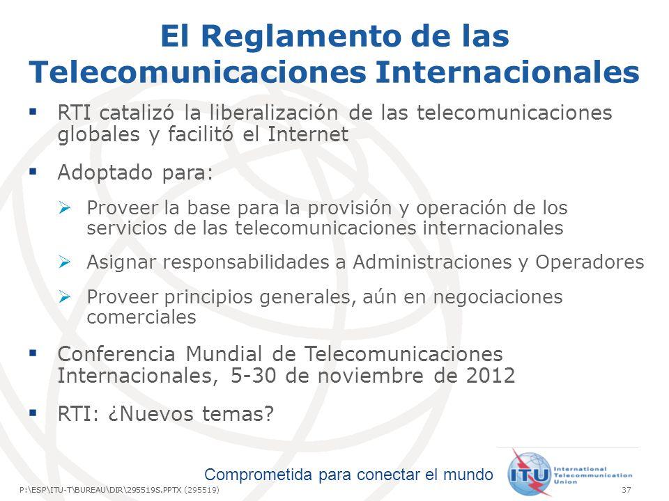 Comprometida para conectar el mundo P:\ESP\ITU-T\BUREAU\DIR\295519S.PPTX37P:\ESP\ITU-T\BUREAU\DIR\295519S.PPTX (295519) El Reglamento de las Telecomunicaciones Internacionales RTI catalizó la liberalización de las telecomunicaciones globales y facilitó el Internet Adoptado para: Proveer la base para la provisión y operación de los servicios de las telecomunicaciones internacionales Asignar responsabilidades a Administraciones y Operadores Proveer principios generales, aún en negociaciones comerciales Conferencia Mundial de Telecomunicaciones Internacionales, 5-30 de noviembre de 2012 RTI: ¿Nuevos temas?