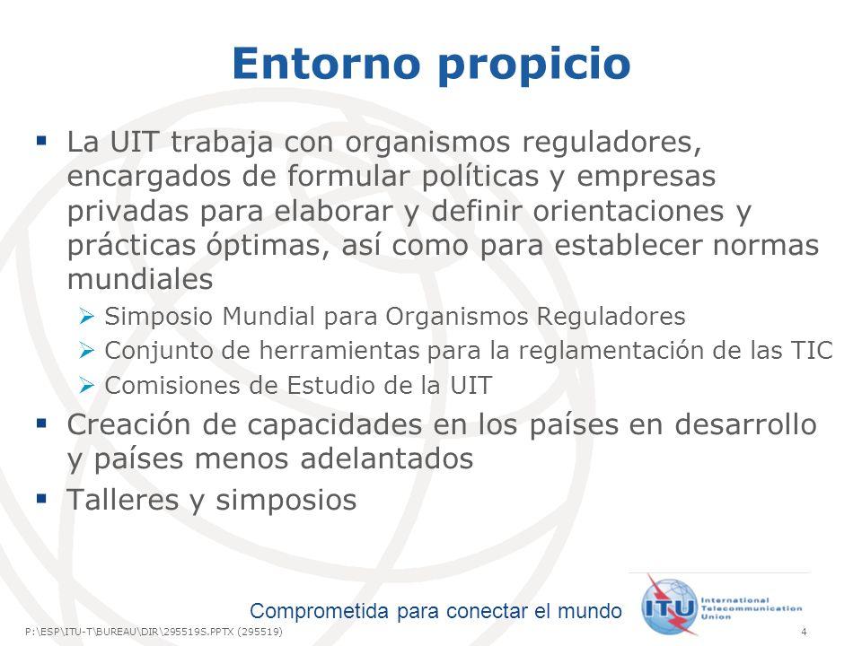 International Telecommunication Union Comprometida para conectar el mundo P:\ESP\ITU-T\BUREAU\DIR\295519S.PPTX (295519)4 Entorno propicio La UIT traba