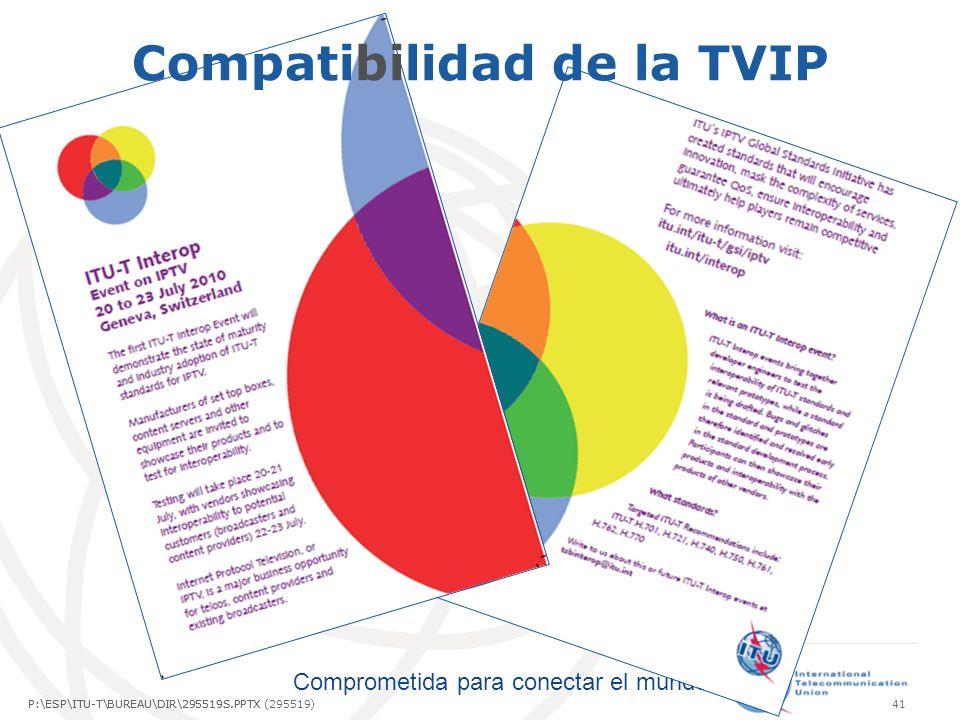 Comprometida para conectar el mundo P:\ESP\ITU-T\BUREAU\DIR\295519S.PPTX41P:\ESP\ITU-T\BUREAU\DIR\295519S.PPTX (295519) Compatibilidad de la TVIP