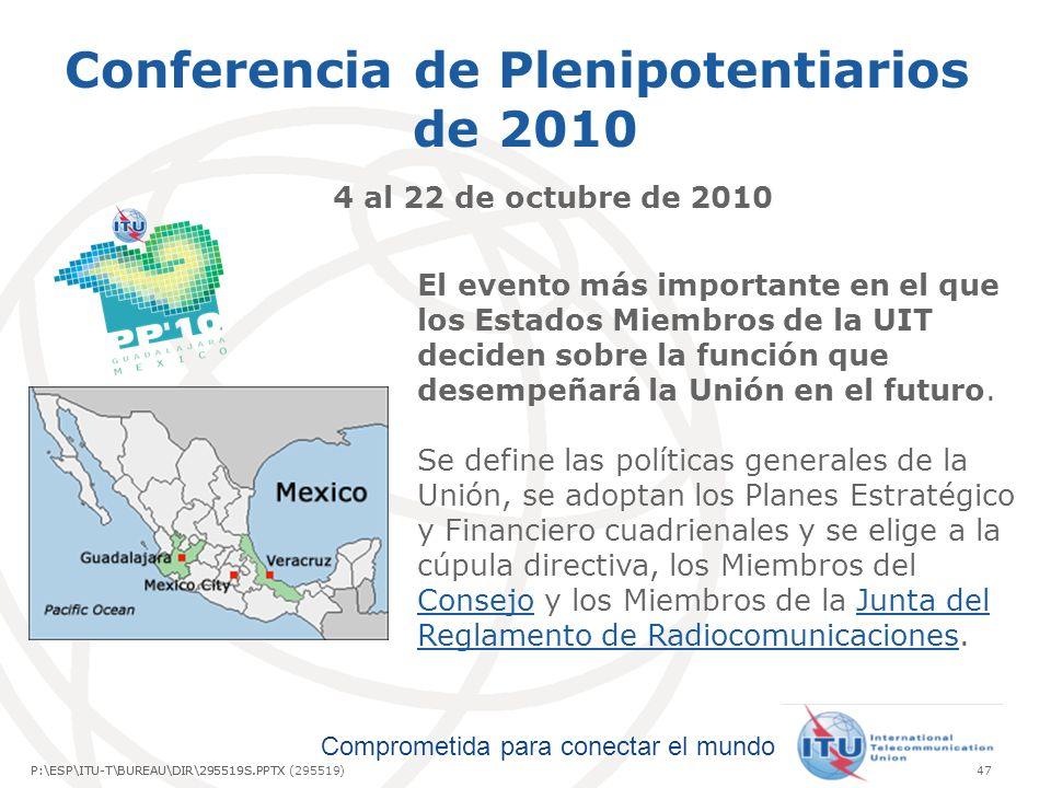 Comprometida para conectar el mundo P:\ESP\ITU-T\BUREAU\DIR\295519S.PPTX47P:\ESP\ITU-T\BUREAU\DIR\295519S.PPTX (295519) Conferencia de Plenipotentiarios de 2010 4 al 22 de octubre de 2010 El evento más importante en el que los Estados Miembros de la UIT deciden sobre la función que desempeñará la Unión en el futuro.