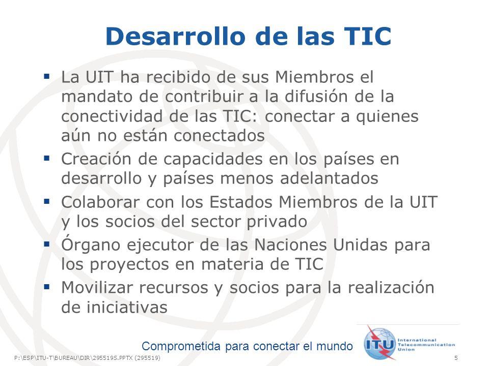 International Telecommunication Union Comprometida para conectar el mundo P:\ESP\ITU-T\BUREAU\DIR\295519S.PPTX (295519)5 Desarrollo de las TIC La UIT