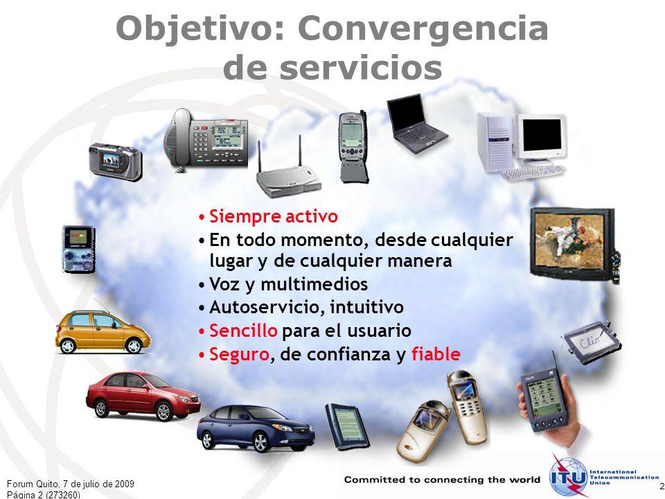 Forum Quito, 7 de julio de 2009 Página 33 (273260) 33 Grupos Temáticos del UIT-T FS-VDSL: El primer ITU-T FG (2002) acordado en Boulder En funcionamiento Gestión de NGN Comunicación desde/en/hacia automóviles Actividades concluidas Gestión de identidad IdM => GSI TVIP no es sólo esparcimiento => GSI NGN => GSI Seguridad básica para operadores de red Foro de arquitectura de comunicaciones abierta (OCAF) …