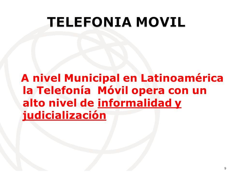 A nivel Municipal en Latinoamérica la Telefonía Móvil opera con un alto nivel de informalidad y judicialización 9