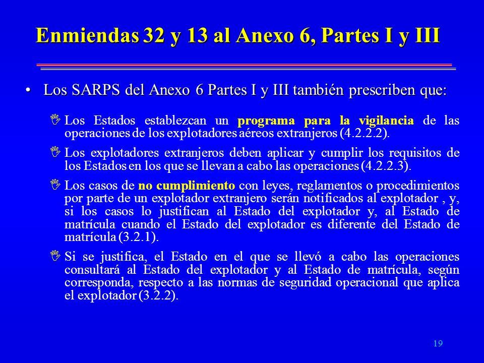 19 Enmiendas 32 y 13 al Anexo 6, Partes I y III Los SARPS del Anexo 6 Partes I y III también prescriben que:Los SARPS del Anexo 6 Partes I y III tambi