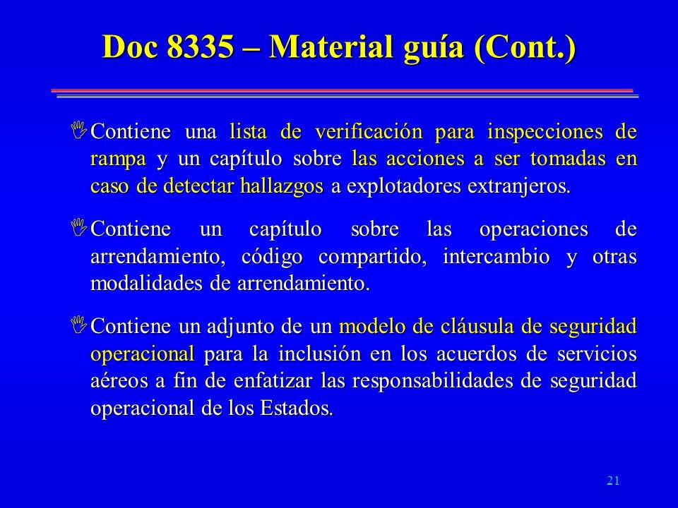 21 Doc 8335 – Material guía (Cont.) IContiene una lista de verificación para inspecciones de rampa y un capítulo sobre las acciones a ser tomadas en c