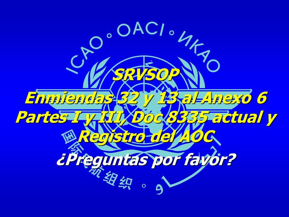SRVSOP Enmiendas 32 y 13 al Anexo 6 Partes I y III, Doc 8335 actual y Registro del AOC ¿Preguntas por favor?
